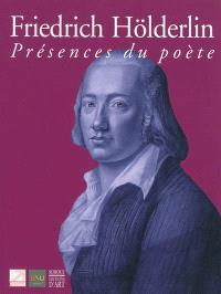 Friedrich Hölderlin : présences du poète