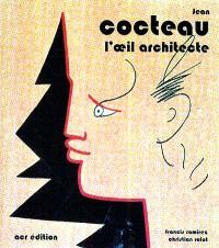 Jean Cocteau, l'oeil architecte
