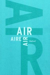 L'air : libre anthologie artistique et littéraire autour de l'air = The air : eclectic artistic and literary anthology on the theme of air = El aire : libre antologia artistica y literaria en torno al aire