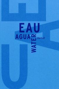 L'eau : libre anthologie artistique et littéraire; Eclectic artistic and literary anthology on the theme of water; Libre antologia artistica y literaria en torno al agua
