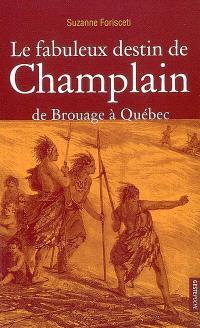 Le fabuleux destin de Champlain : de Brouage à Québec