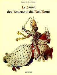 Le livre des tournois du Roi René : de la Bibliothèque nationale (ms. français 2695)