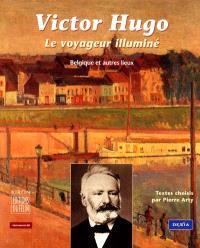 Le voyageur illuminé : Belgique et autres lieux