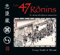 Les 47 rônins : le trésor des loyaux samouraïs : d'après les anciens textes du Japon