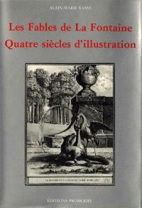 Les fables de La Fontaine : quatre siècles d'illustration