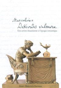 Marceline Desbordes-Valmore : une artiste douaisienne à l'époque romantique : exposition, Douai, musée de la Chartreuse, 18 décembre 2009-15 février 2010