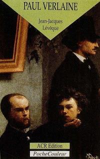 Paul Verlaine, le poète orageux : 1844-1896