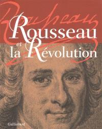 Rousseau et la Révolution : exposition, Assemblée nationale, Paris, du 10 février au 6 avril 2012