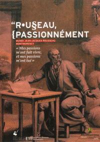 Rousseau, passionnément : Musée Jean-Jacques Rousseau de Montmorency : exposition organisée pour le tricentenaire de la naissance du philosophe, 9 juin-9 décembre 2012