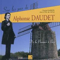 Sur les pas de Alphonse Daudet : de la Provence à Paris