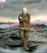 Victor Hugo, l'homme océan : exposition, Paris, Bibliothèque nationale de France, 20 mars-23 juin 2002
