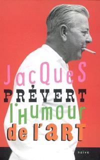 Jacques Prévert, l'humour de l'art