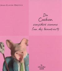Du cochon considéré comme l'un des beaux-arts