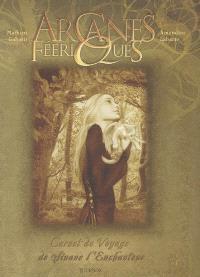 Arcanes féeriques : carnet de voyage de Sinane l'enchanteur