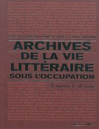 Archives de la vie littéraire sous l'Occupation : à travers le désastre : exposition, New York Public Library, avril à juillet 2009