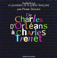 De Charles d'Orléans à Charles Trenet : anthologie de la poésie et de la chanson française