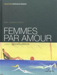 Femmes, par amour : morceaux choisis