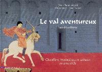 Le val aventureux : saint Guilhem : chevaliers, troubadours et cathares en terre d'Oc