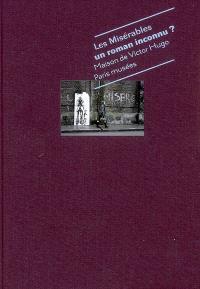 Les Misérables, un roman inconnu ? : exposition, Maison de Victor Hugo, 10 octobre 2008-1er février 2009