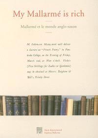 My Mallarmé is rich, Mallarmé et le monde anglo-saxon : exposition, Vulaines-sur-Seine, Musée départemental Stéphane Mallarmé, 23 sept.-31 déc. 2006