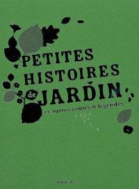 Petites histoires de jardin : et autres contes & légendes