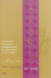 Féeries : études sur le conte merveilleux (XVIIe-XIXe siècle). n° 12, A la croisée des genres : intergénéricité du merveilleux au XIXe siècle