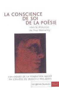 Genre humain (Le). n° 47, La conscience de soi, de la poésie : colloques de la Fondation Hugot du Collège de France (1993-2004)