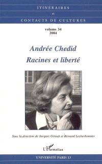 Itinéraires et contact de cultures. n° 34, Andrée Chedid : racines et liberté