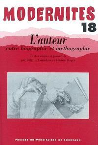 Modernités. n° 18, L'auteur entre biographie et mythographie