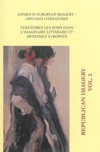 Republican imagery. n° 2, Gipsies in European imagery : arts and literatures = Territoires des Roms dans l'imaginaire littéraire et artistique européen