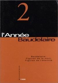 Année Baudelaire (L'). n° 2, Baudelaire : figures de la mort, figures de l'éternité