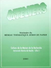 Ateliers. n° 29, Séminaire du Réseau thématique Héros de papier