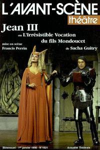 Avant-scène théâtre (L'). n° 1021, Jean III ou L'Irrésistible vocation du fils Mondoucet