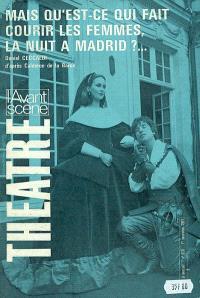Avant-scène théâtre (L'). n° 528, Mais qu'est-ce qui fait courir les femmes, la nuit à Madrid...?