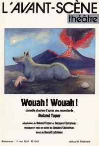 Avant-scène théâtre (L'). n° 1049, Wouah ! Wouah ! : comédie chantée d'après une nouvelle de Roland Topor