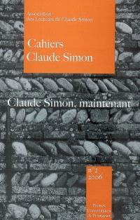 Cahiers Claude Simon. n° 2, Claude Simon, maintenant
