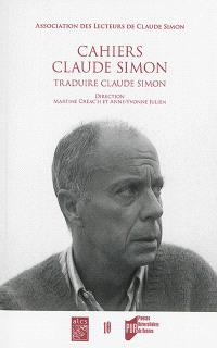 Cahiers Claude Simon. n° 10, Traduire Claude Simon