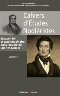 Cahiers d'études nodiéristes. n° 1, Espace réel, espace imaginaire dans l'oeuvre de Charles Nodier