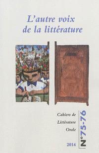 Cahiers de littérature orale. n° 75-76, L'autre voix de la littérature