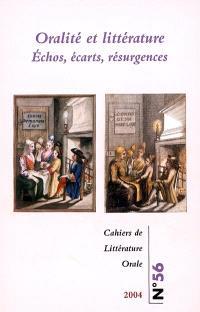 Cahiers de littérature orale. n° 56, Oralité et littérature : échos, écarts, résurgences