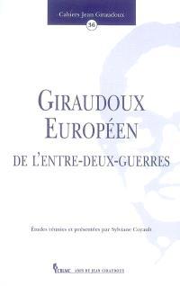 Cahiers Jean Giraudoux. n° 36, Giraudoux européen de l'entre-deux-guerres