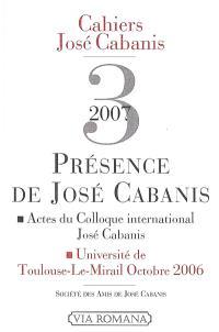 Cahiers José Cabanis. n° 3, Présence de José Cabanis : actes du colloque international de Toulouse, octobre 2006