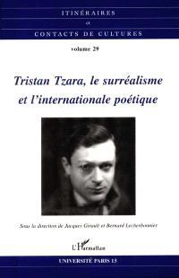 Itinéraires et contact de cultures. n° 29, Tristan Tzara, le surréalisme et l'internationale poétique