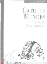 La Licorne. n° 74, Catulle Mendès : l'énigme d'une disparition