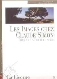 La Licorne. n° 71, Les images chez Claude Simon : des mots pour le voir