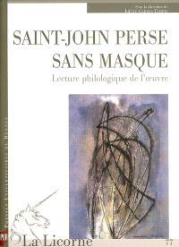 La Licorne. n° 77, Saint-John Perse sans masque : lecture philologique de l'oeuvre