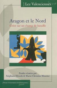 Lez Valenciennes. n° 37-38, Aragon et le Nord : créer sur un champ de bataille