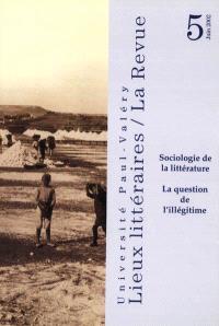 Lieux littéraires. n° 5 (2002), Sociologie de la littérature : la question de l'illégitime