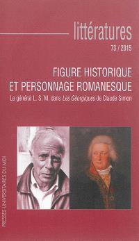 Littératures. n° 73, Figure historique et personnage romanesque : le général L.S.M. dans Les Géorgiques de Claude Simon