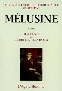 Mélusine. n° 22, René Crevel ou L'esprit contre la raison : actes du colloque international, Bordeaux, 21 au 23 novembre 2000